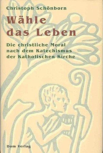 9783853511565: Wähle das Leben: Die christliche Moral nach dem Katechismus der Katholischen Kirche