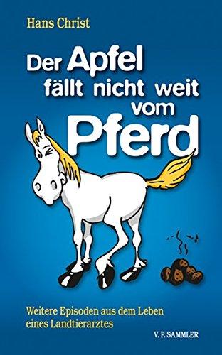 9783853652527: Der Apfel f�llt nicht weit vom Pferd: Weitere Episoden aus dem Leben eines Landtierarztes