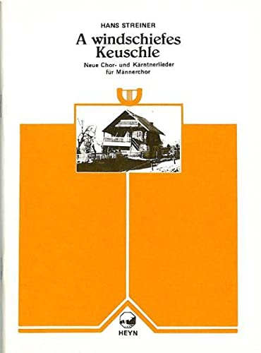 A windschiefes Keuschle: Neue Chor- und Kärntnerlieder für Männerchor: Hans Streiner