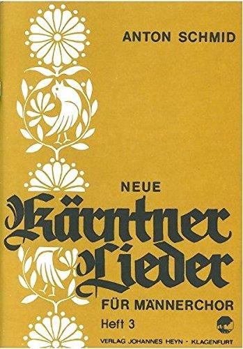 Neue Kärntner Lieder: Heft 3 für Männerchor: Anton Schmid