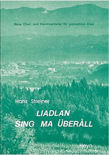 Liadlan sing ma überåll: Neue Chor- und Kärntnerlieder für gemischten Chor: ...