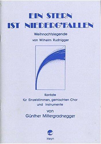 Ein Stern ist niederg'fallen: Weihnachtslegende von Wilhelm Rudnigger Kantate für ...