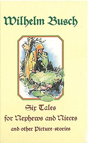 Six tales for nephews and nieces and other picture-stories: Wilhelm Busch