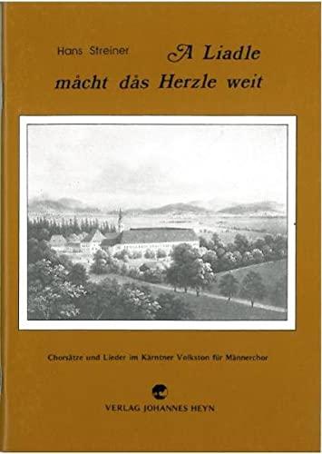 A Liadle måcht dås Herzle weit: Chorsätze und Lieder im Kärntner Volkston f&...