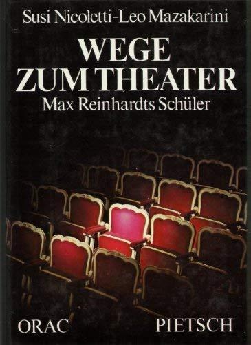 Wege zum Theater. Max Reinhardts Schüler: Nicoletti, Susi, Mazakarini,