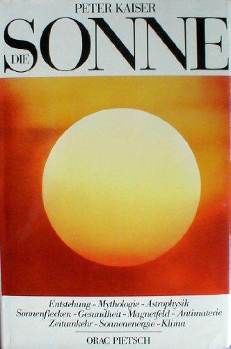 9783853688830: Die Sonne: Entstehung, Mythologie, Astrophysik, Sonnenflecken, Gesundheit, Magnetfeld, Antimaterie, Zeitumkehr, Sonnenenergie, Klima