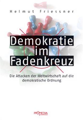 9783853712627: Demokratie Im Fadenkreuz. Die Attacken Der Weltwirtschaft Auf Die Demokratische Ordnung.