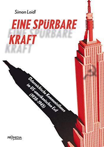 9783853713884: Eine spürbare Kraft: Österreichische KommunistInnen im US-amerikanischen Exil (1938-1945)