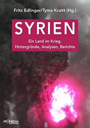 9783853713983: Syrien: Ein Land im Krieg. Hintergründe, Analysen, Berichte