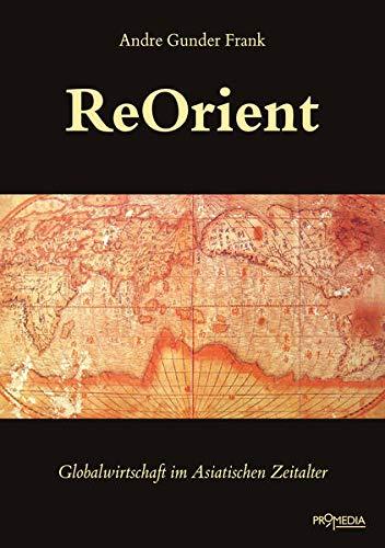 9783853714041: ReOrient: Globalgeschichte im Asiatischen Zeitalter