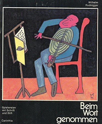 Beim Wort genommen: Spielereien mit Schrift und: Wilhelm Rudnigger