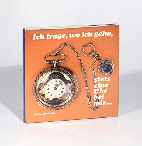 9783853781623: Ich trage, wo ich gehe, stets eine Uhr bei mir: Die Taschenuhr im Wandel der Zeit