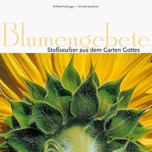Blumengebete: Stoßseufzer aus dem Garten Gottes: Wilhelm Rudnigger