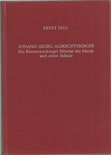 Johann Georg Albrechtsberger: Ein Klosterneuburger Meister d.: Paul, Ernst