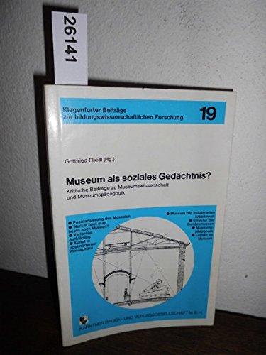 9783853910771: Museum als soziales Gedächtnis?: Kritische Beiträge zu Museumswissenschaft und Museumspädagogik (Klagenfürter Beiträge zur bildungswissenschaftliche Forschung)
