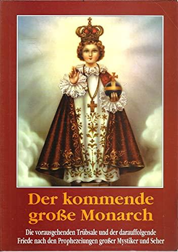 9783854061397: Der kommende große Monarch. Die vorausgehenden Trübsale und der darauffolgende Friede nach den Prophezeiungen großer Mystiker und Seher