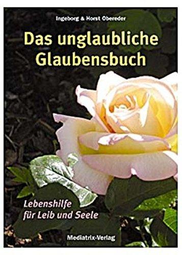 9783854061823: Das unglaubliche Glaubensbuch: Lebenshilfe f�r Leib und Seele