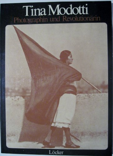 Tina Modotti. Photographin und Revolutionärin. Mit Beiträgen von Maria Caronia, Vittorio Vidali, Peter Weiermair.