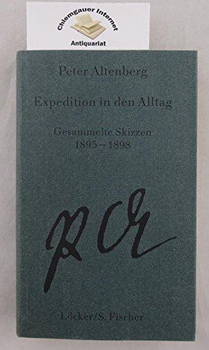 Expedition in den Alltag: Gesammelte Skizzen 1895 - 1898. [Gesammelte Werke in fünf Bänden, Band I. Herausgegeben von Werner J. Schweiger.], - Altenberg, Peter