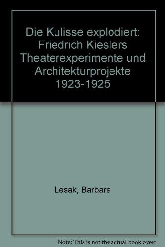 9783854091202: Die Kulisse explodiert: Friedrich Kieslers Theaterexperimente und Architekturprojekte 1923-1925 (Livre en allemand)