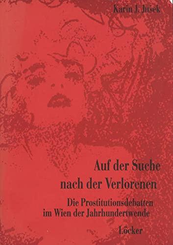 9783854092384: Auf der Suche nach der Verlorenen: Die Prostitutionsdebatten im Wien der Jahrhundertwende