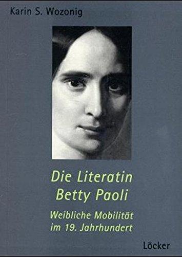 9783854093060: Die Literatin Betty Paoli: Weibliche Mobilit�t im 19. Jahrhundert (Sonderpublikationen der Grillparzer-Gesellschaft)
