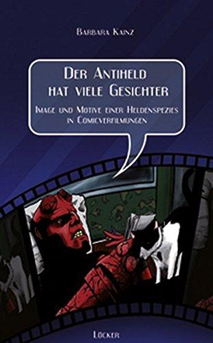 9783854094869: Der Antiheld hat viele Gesichter: Motive und Image einer Heldenspezies in Comicverfilmungen