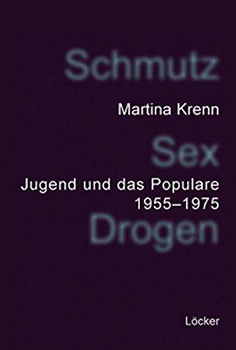 Schmutz - Sex - Drogen Jugend und: Krenn, Martina:
