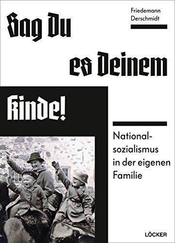 9783854097648: Sag Du es Deinem Kinde: Nationalsozialismus in der eigenen Familie