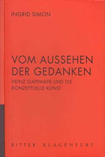 Vom Aussehen der Gedanken. Heinz Gappmayr und die konzeptuelle Kunst.: Gappmayr - Simon, Ingrid.