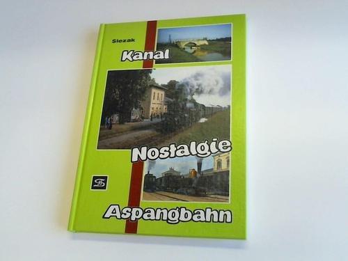 """Kanal - Nostalgie - Aspangbahn. Ergänzungsband zum Buch """"Vom Schiffskanal zur Eisenbahn: ..."""