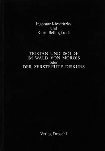 9783854201069: Tristan und Isolde im Wald von Morois, oder, Der zerstreute Diskurs: Dialoge (German Edition)