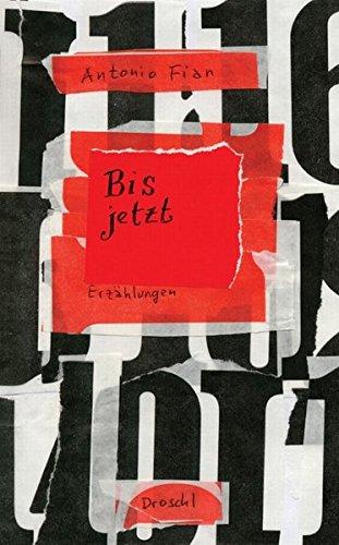 Bisjetzt: Alte und neue Erzählungen: Fian, Antonio