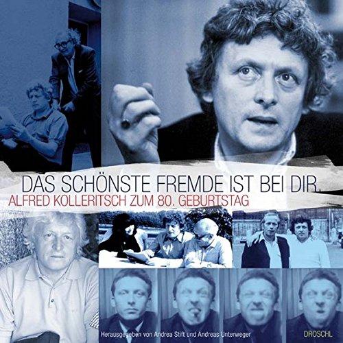 Das schönste Fremde ist bei Dir.: Alfred Kolleritsch zum 80. Geburtstag - Andrea Stift