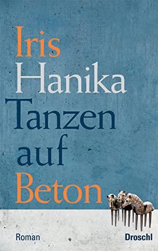 Tanzen auf Beton: Weiterer Bericht von der: Hanika, Iris