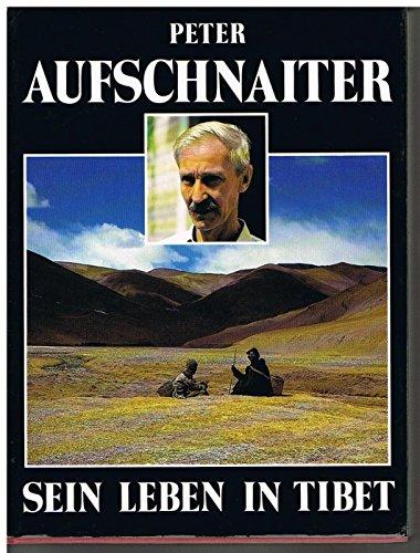 Peter Aufschnaiter: Sein Leben in Tibet (German Edition) (9783854230168) by Aufschnaiter, Peter