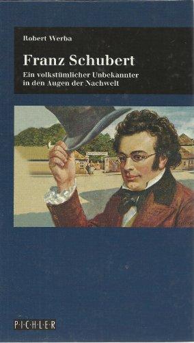9783854311430: Franz Schubert: Ein volkstümlicher Unbekannter in den Augen der Nachwelt (German Edition)