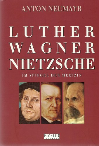 9783854311904: Luther, Wagner, Nietzsche im Spiegel der Medizin