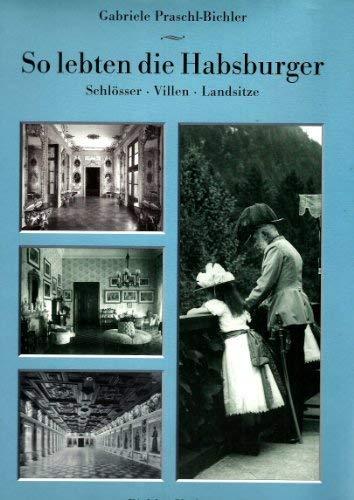 9783854312017: So lebten die Habsburger: Schösser, Villen, Landsitze (German Edition)