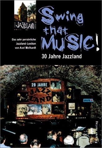 Swing That Music! : 30 Jahre Jazzland : Ein sehr persönliches Jazzland-Lexikon: Axel Melhardt