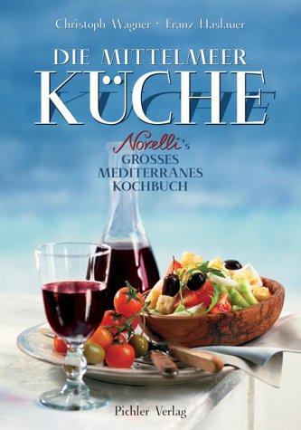 Die Mittelmeer Küche: Novelli's großes mediterranes Kochbuch: Christoph Wagner (Autor),