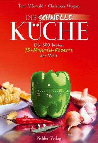 9783854313960: Die schnelle Küche: Die 500 besten 15-Minuten-Rezepte ...