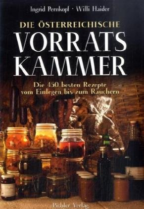 9783854314745: Die Österreichische Vorratskammer: Die 450 Besten Rezepte Vom Einlegen Bis Zum Räuchern
