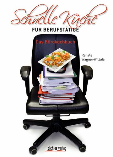 Schnelle Küche für Berufstätige Das Bürokochbuch - Wagner-Wittula, Renate