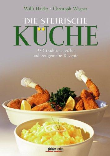 9783854315735: Die Steirische Küche: 270 traditionsreiche und zeitgemäße Rezepte
