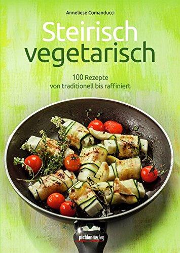 9783854316244: Steirisch vegetarisch: 100 Rezepte von traditionell bis raffiniert