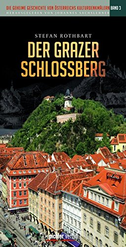 9783854316336: Der Grazer Schlossberg: Die geheime Geschichte von Österreichs Kulturdenkmälern. Band 3