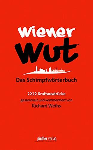 9783854317067: Wiener Wut: Das Schimpfwörterbuch. 2222 Kraftausdrücke gesammelt und kommentiert von Richard Weihs