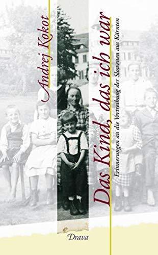 9783854353102: Das Kind, das ich war: Erinnerungen an die Vertreibung der Slowenen aus Kärnten