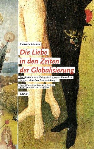 9783854353317: Die Liebe in den Zeiten der Globalisierung. Konstruktion und Dekonstruktion von Fremdheit in interkulturellen Paarbeziehungen